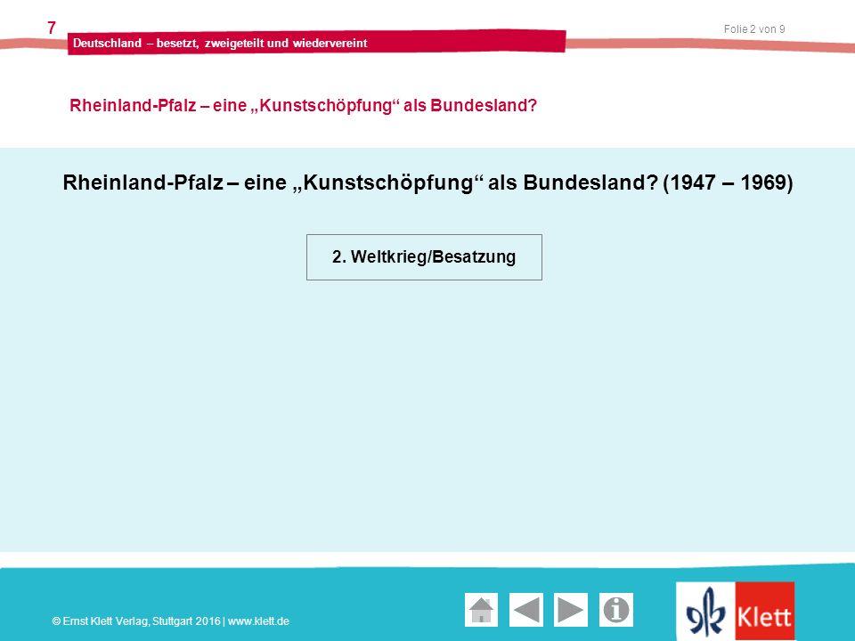 """Geschichte und Geschehen Oberstufe Folie 3 von 9 Deutschland – besetzt, zweigeteilt und wiedervereint 7 Rheinland-Pfalz – eine """"Kunstschöpfung als Bundesland."""