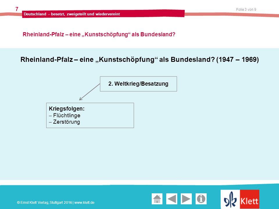 """Geschichte und Geschehen Oberstufe Folie 4 von 9 Deutschland – besetzt, zweigeteilt und wiedervereint 7 Rheinland-Pfalz – eine """"Kunstschöpfung als Bundesland."""