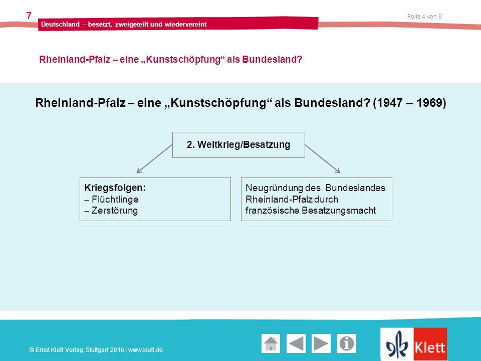 """Geschichte und Geschehen Oberstufe Folie 5 von 9 Deutschland – besetzt, zweigeteilt und wiedervereint 7 Rheinland-Pfalz – eine """"Kunstschöpfung als Bundesland."""