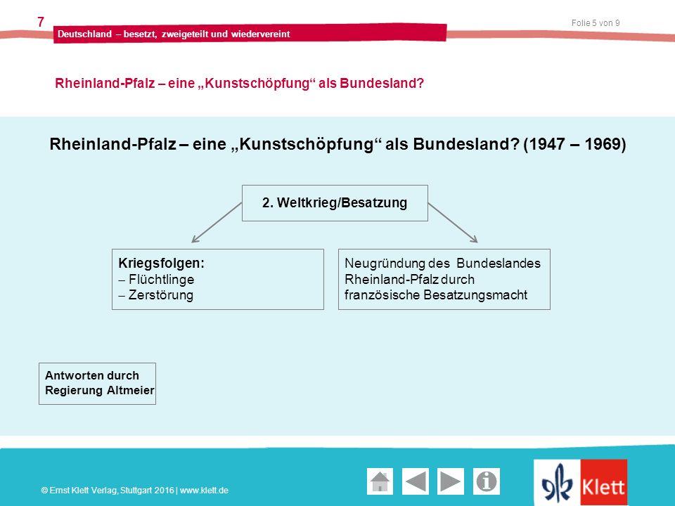 """Geschichte und Geschehen Oberstufe Folie 6 von 9 Deutschland – besetzt, zweigeteilt und wiedervereint 7 Rheinland-Pfalz – eine """"Kunstschöpfung als Bundesland."""