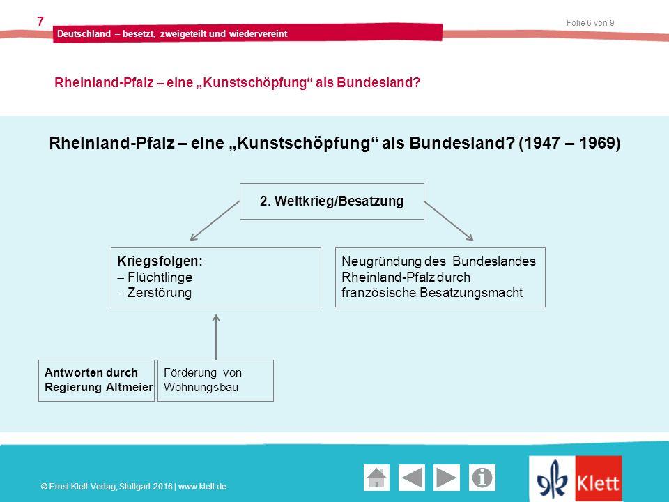 """Geschichte und Geschehen Oberstufe Folie 7 von 9 Deutschland – besetzt, zweigeteilt und wiedervereint 7 Rheinland-Pfalz – eine """"Kunstschöpfung als Bundesland."""