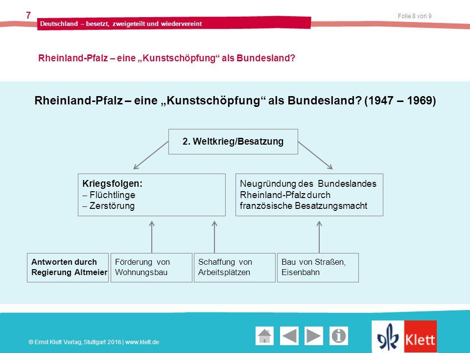 """Geschichte und Geschehen Oberstufe Folie 9 von 9 Deutschland – besetzt, zweigeteilt und wiedervereint 7 Rheinland-Pfalz – eine """"Kunstschöpfung als Bundesland."""