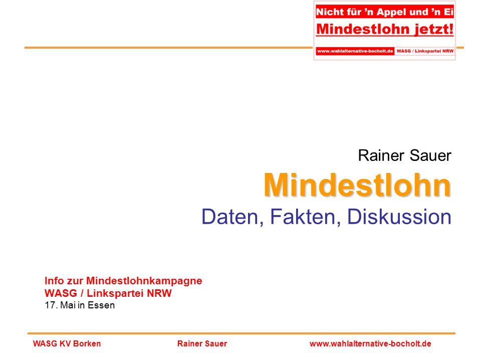 Rainer Sauerwww.wahlalternative-bocholt.deWASG KV Borken Mindestlohn Rainer Sauer Mindestlohn Daten, Fakten, Diskussion Info zur Mindestlohnkampagne W