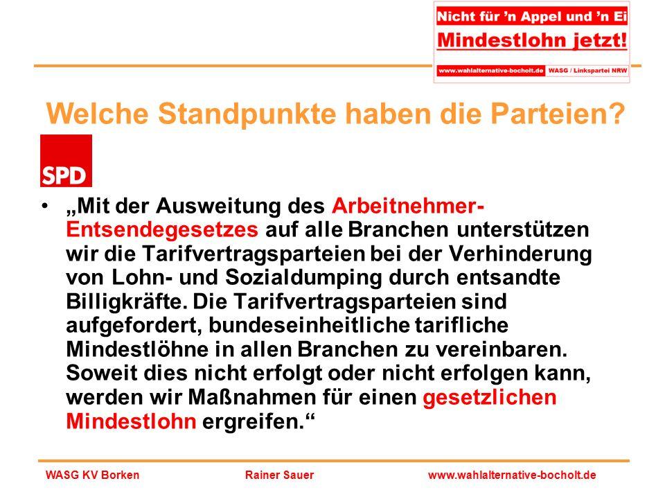 """Rainer Sauerwww.wahlalternative-bocholt.deWASG KV Borken Welche Standpunkte haben die Parteien? """"Mit der Ausweitung des Arbeitnehmer- Entsendegesetzes"""