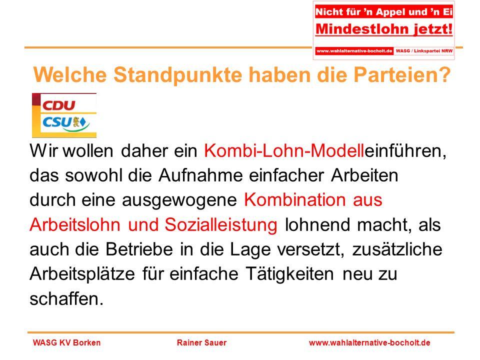 Rainer Sauerwww.wahlalternative-bocholt.deWASG KV Borken Wir wollen daher ein Kombi-Lohn-Modelleinführen, das sowohl die Aufnahme einfacher Arbeiten d