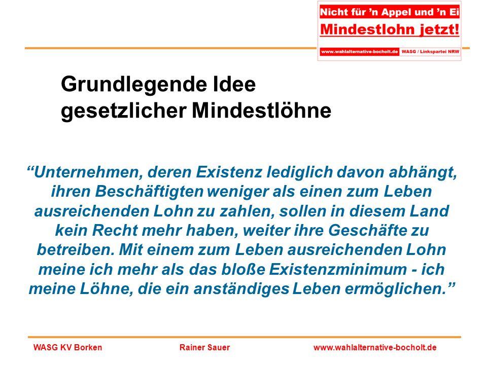 """Rainer Sauerwww.wahlalternative-bocholt.deWASG KV Borken Grundlegende Idee gesetzlicher Mindestlöhne """"Unternehmen, deren Existenz lediglich davon abhä"""