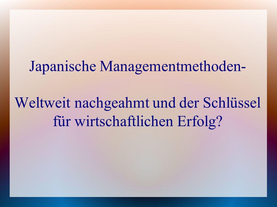 Japanische Managementmethoden- Weltweit nachgeahmt und der Schlüssel für wirtschaftlichen Erfolg?