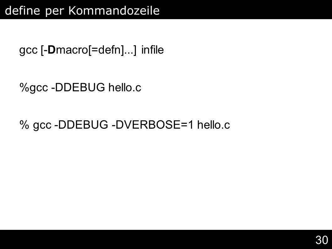 30 gcc [-Dmacro[=defn]...] infile %gcc -DDEBUG hello.c % gcc -DDEBUG -DVERBOSE=1 hello.c define per Kommandozeile (gcc)