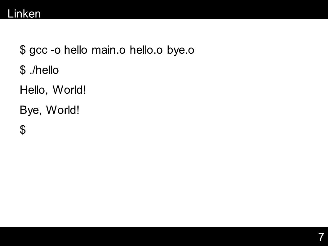 7 $ gcc -o hello main.o hello.o bye.o $./hello Hello, World! Bye, World! $ – Linken