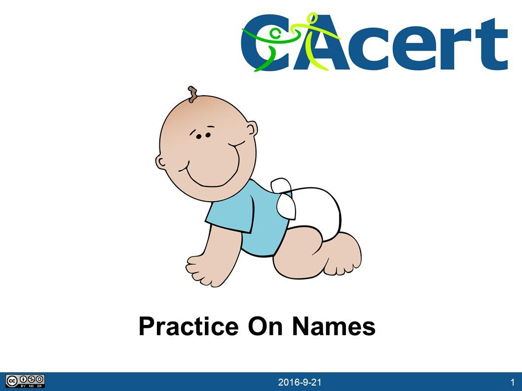 2 21.09.2016 Practice On Names http://wiki.cacert.org/PracticeOnNames Anleitung und viele Beispiele