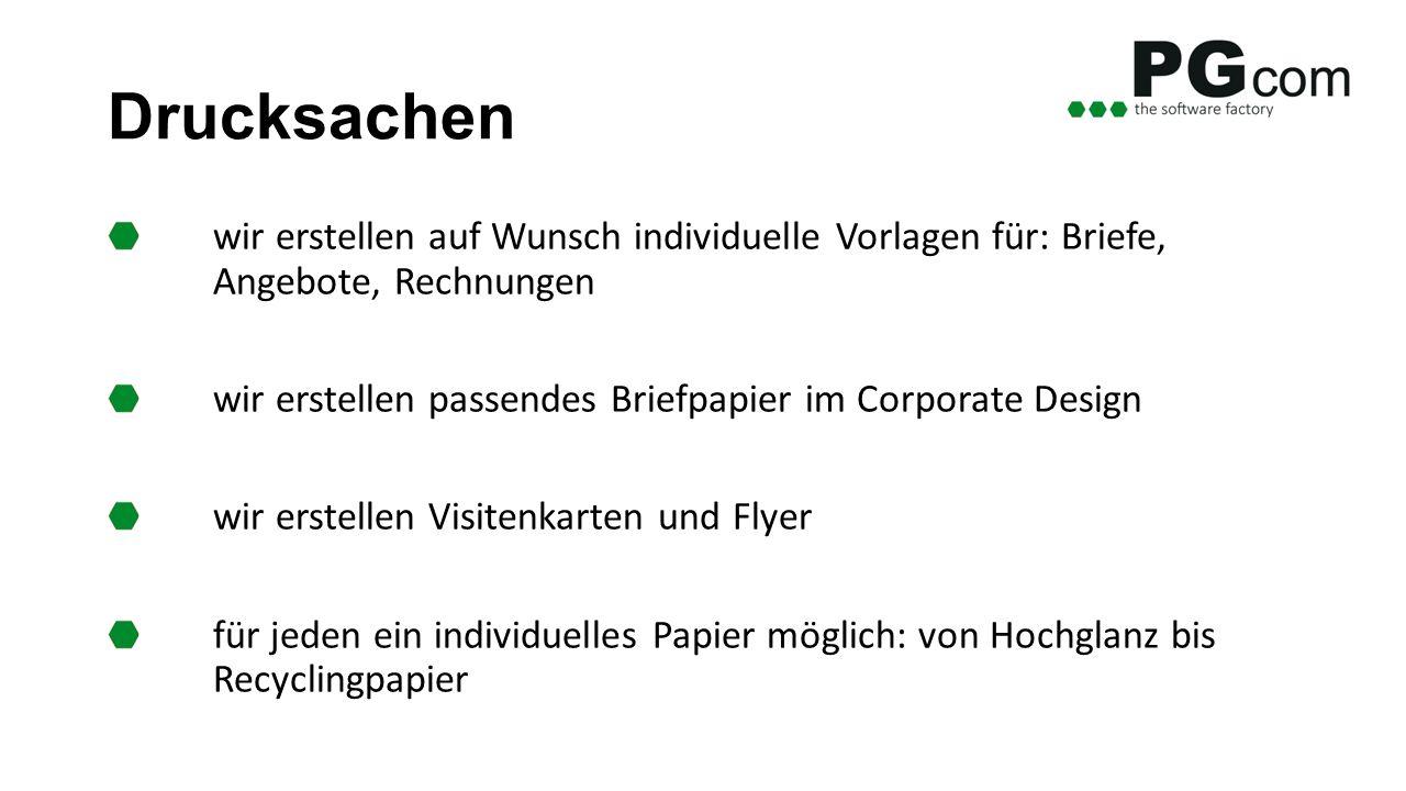 Drucksachen wir erstellen auf Wunsch individuelle Vorlagen für: Briefe, Angebote, Rechnungen wir erstellen passendes Briefpapier im Corporate Design wir erstellen Visitenkarten und Flyer für jeden ein individuelles Papier möglich: von Hochglanz bis Recyclingpapier