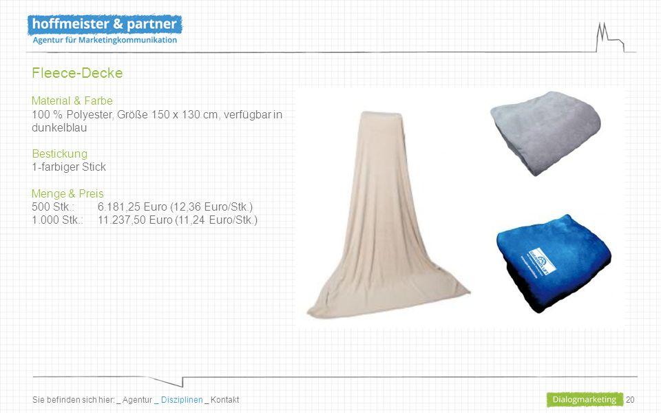 20 Fleece-Decke Material & Farbe 100 % Polyester, Größe 150 x 130 cm, verfügbar in dunkelblau Bestickung 1-farbiger Stick Menge & Preis 500 Stk.: 6.181,25 Euro (12,36 Euro/Stk.) 1.000 Stk.: 11.237,50 Euro (11,24 Euro/Stk.) Sie befinden sich hier: _ Agentur _ Disziplinen _ Kontakt