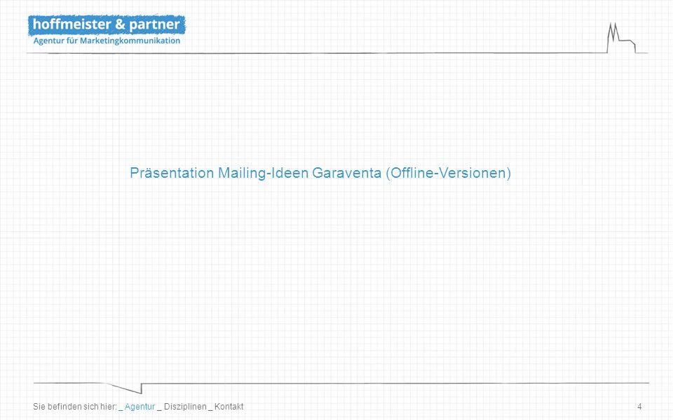 4 Präsentation Mailing-Ideen Garaventa (Offline-Versionen) Sie befinden sich hier: _ Agentur _ Disziplinen _ Kontakt