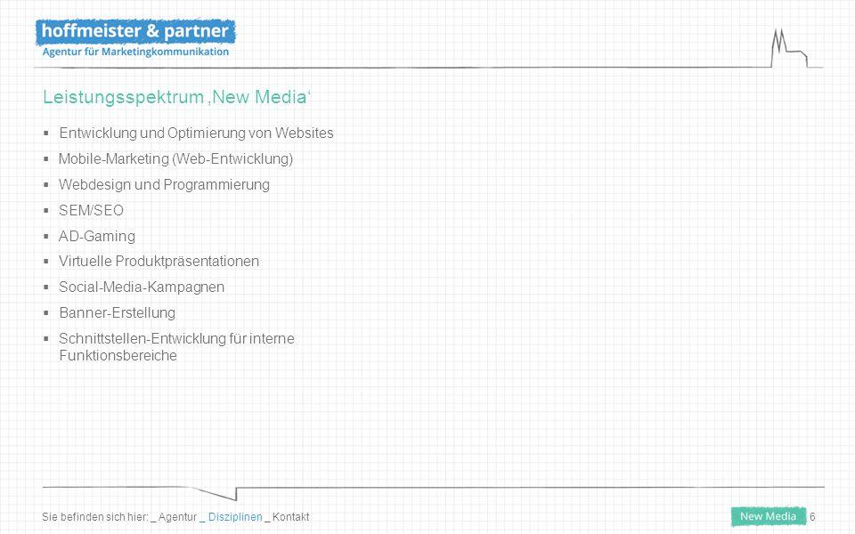 6 Leistungsspektrum 'New Media'  Entwicklung und Optimierung von Websites  Mobile-Marketing (Web-Entwicklung)  Webdesign und Programmierung  SEM/SEO  AD-Gaming  Virtuelle Produktpräsentationen  Social-Media-Kampagnen  Banner-Erstellung  Schnittstellen-Entwicklung für interne Funktionsbereiche Sie befinden sich hier: _ Agentur _ Disziplinen _ Kontakt