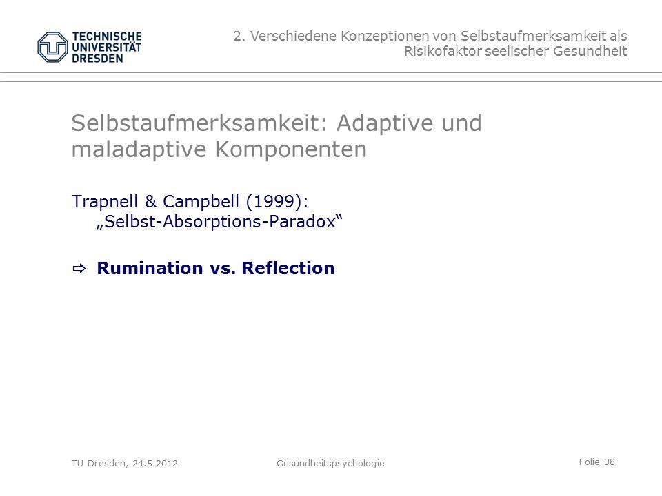 """Folie 38 TU Dresden, 24.5.2012Gesundheitspsychologie Selbstaufmerksamkeit: Adaptive und maladaptive Komponenten Trapnell & Campbell (1999): """"Selbst-Absorptions-Paradox  Rumination vs."""