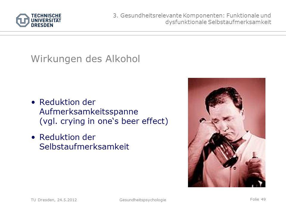 Folie 49 TU Dresden, 24.5.2012Gesundheitspsychologie Wirkungen des Alkohol Reduktion der Aufmerksamkeitsspanne (vgl.