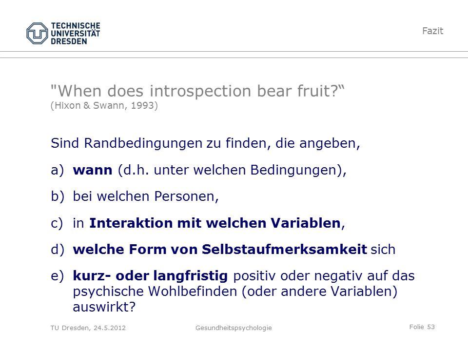 Folie 53 TU Dresden, 24.5.2012Gesundheitspsychologie Sind Randbedingungen zu finden, die angeben, a) wann (d.h.