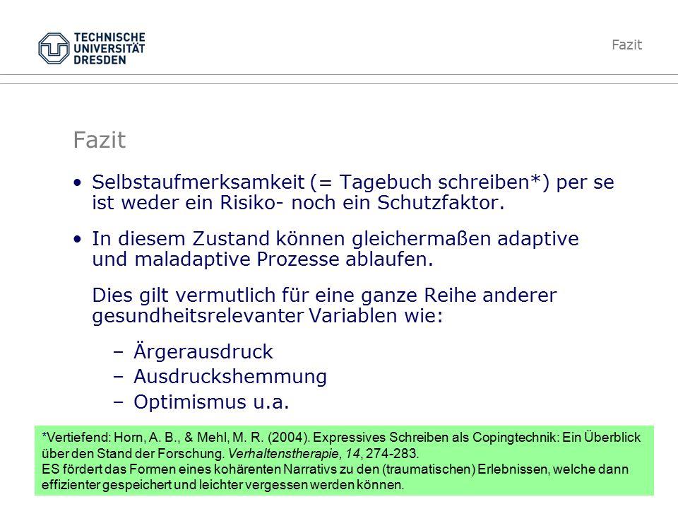 Folie 55 TU Dresden, 24.5.2012Gesundheitspsychologie Fazit Selbstaufmerksamkeit (= Tagebuch schreiben*) per se ist weder ein Risiko- noch ein Schutzfaktor.