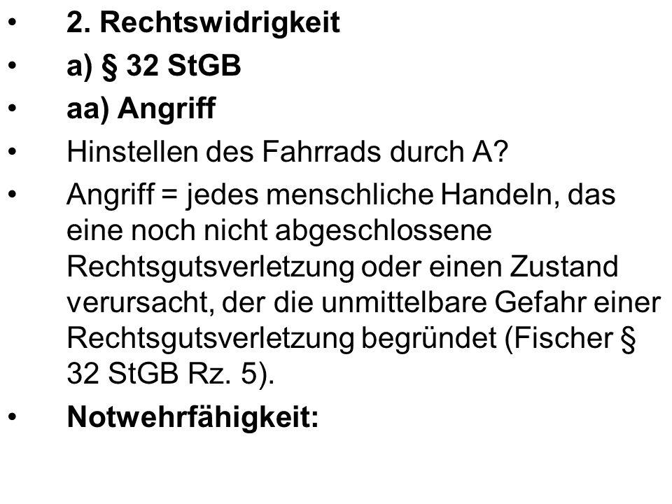 2. Rechtswidrigkeit a) § 32 StGB aa) Angriff Hinstellen des Fahrrads durch A.