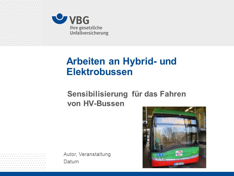 Arbeiten an Hybrid- und Elektrobussen Autor, Veranstaltung Datum Sensibilisierung für das Fahren von HV-Bussen