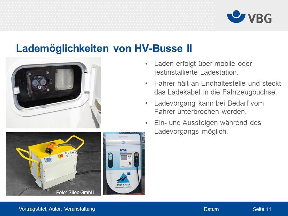 Vortragstitel, Autor, Veranstaltung DatumSeite 11 Lademöglichkeiten von HV-Busse II Laden erfolgt über mobile oder festinstallierte Ladestation.