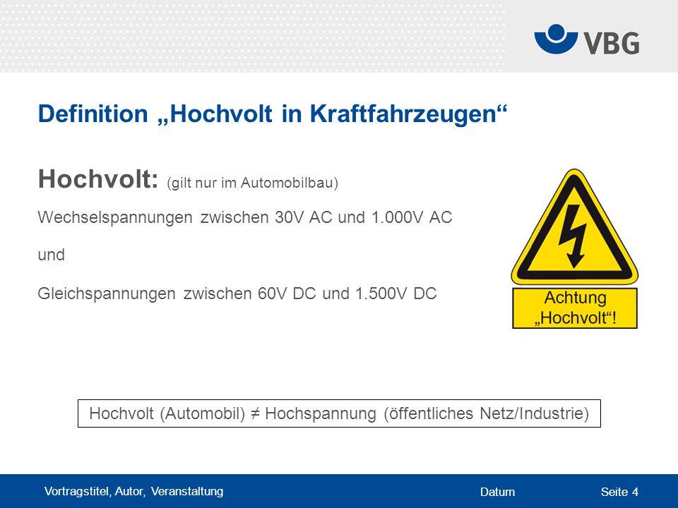 """Vortragstitel, Autor, Veranstaltung DatumSeite 4 Definition """"Hochvolt in Kraftfahrzeugen"""" Hochvolt: (gilt nur im Automobilbau) Wechselspannungen zwisc"""