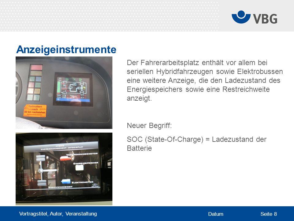 Vortragstitel, Autor, Veranstaltung DatumSeite 8 Anzeigeinstrumente Der Fahrerarbeitsplatz enthält vor allem bei seriellen Hybridfahrzeugen sowie Elek