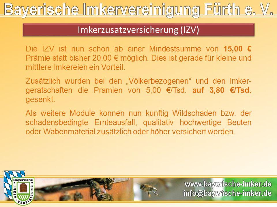 Imkerzusatzversicherung (IZV) Die IZV ist nun schon ab einer Mindestsumme von 15,00 € Prämie statt bisher 20,00 € möglich.