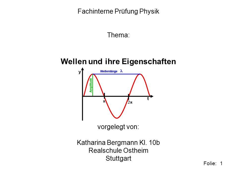 1Folie: Fachinterne Prüfung Physik Thema: Wellen und ihre Eigenschaften vorgelegt von: Katharina Bergmann Kl.
