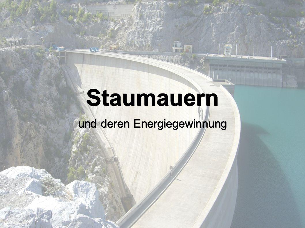 Staumauern und deren Energiegewinnung