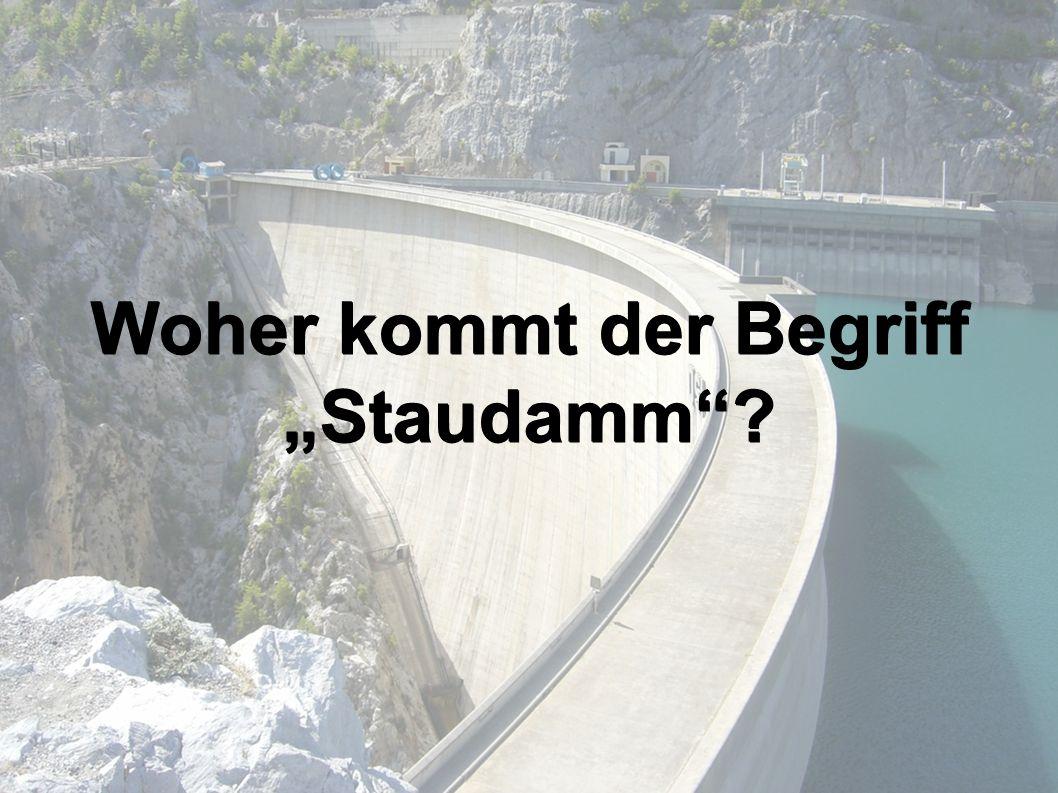 """Woher kommt der Begriff """"Staudamm"""