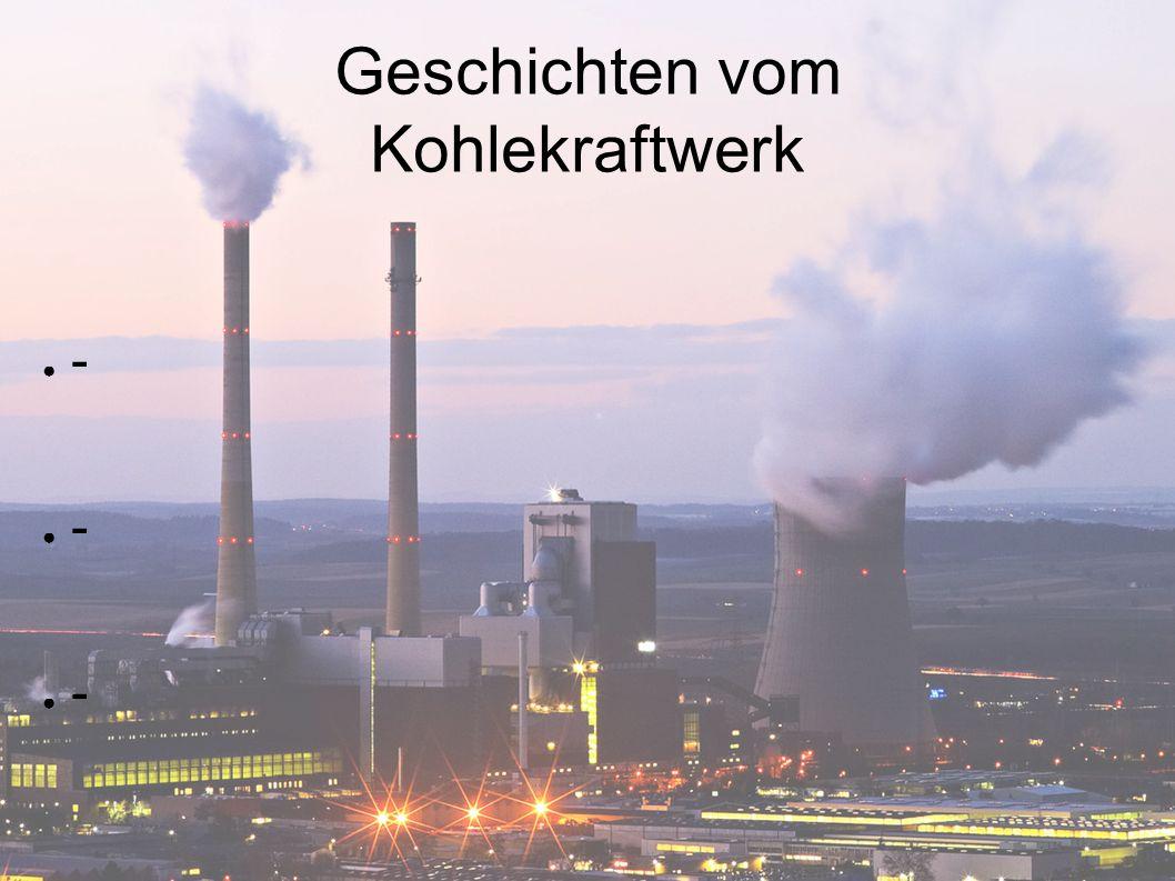Geschichten vom Kohlekraftwerk ● -