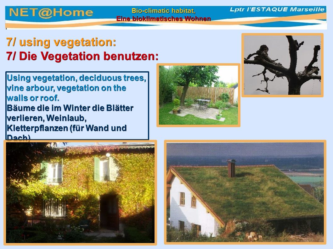 Using vegetation, deciduous trees, vine arbour, vegetation on the walls or roof.