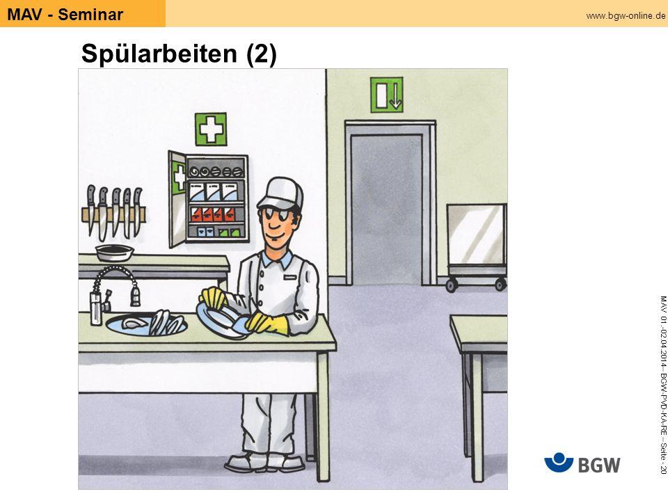 www.bgw-online.de MAV 01.-02.04.2014– BGW-PVD-KA-RE – Seite - 20 MAV - Seminar Spülarbeiten (2)