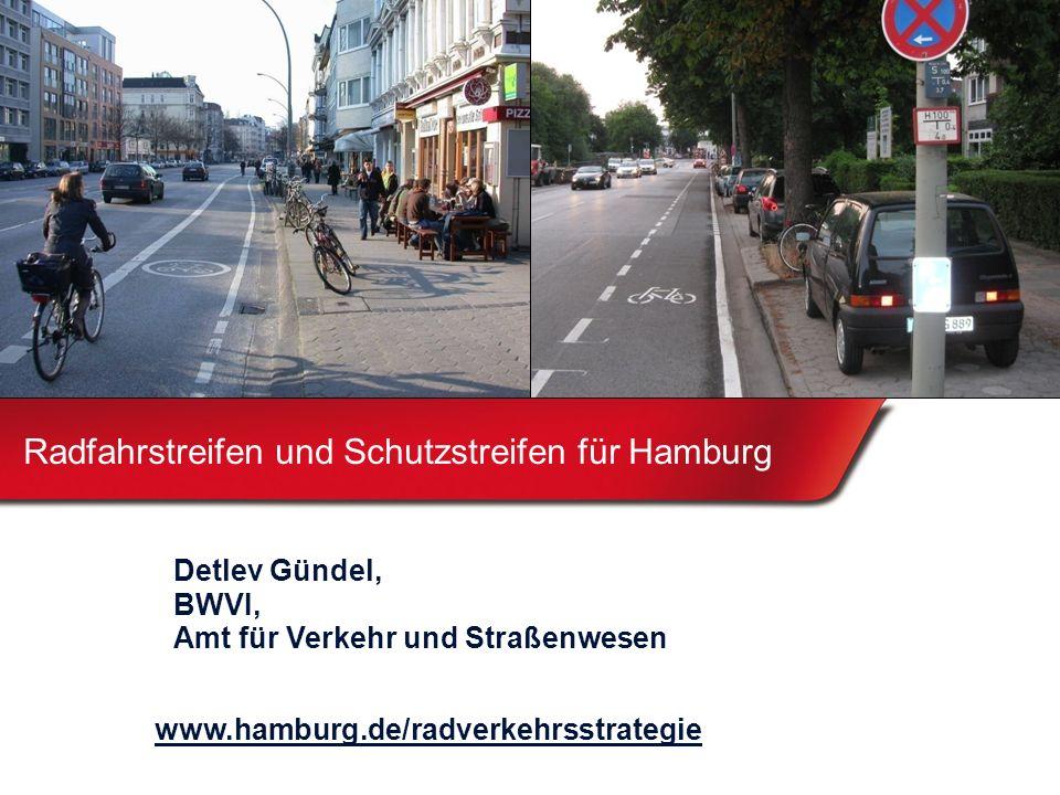 Radfahrstreifen und Schutzstreifen für Hamburg Detlev Gündel, BWVI, Amt für Verkehr und Straßenwesen www.hamburg.de/radverkehrsstrategie