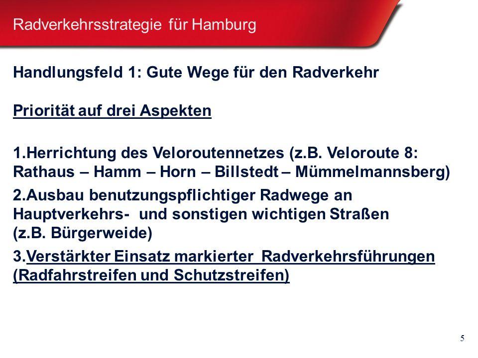 5 Radverkehrsstrategie für Hamburg Handlungsfeld 1: Gute Wege für den Radverkehr Priorität auf drei Aspekten 1.