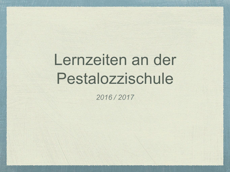 Lernzeiten an der Pestalozzischule 2016 / 2017
