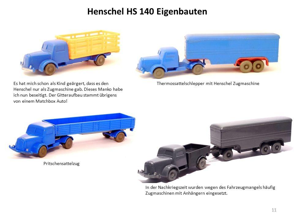 Henschel HS 140 Eigenbauten 11 Es hat mich schon als Kind geärgert, dass es den Henschel nur als Zugmaschine gab.