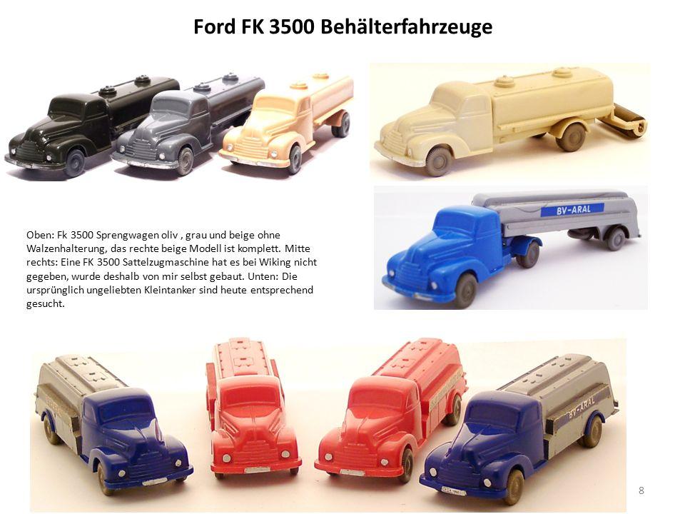 Ford FK 3500 Behälterfahrzeuge 8 Oben: Fk 3500 Sprengwagen oliv, grau und beige ohne Walzenhalterung, das rechte beige Modell ist komplett.