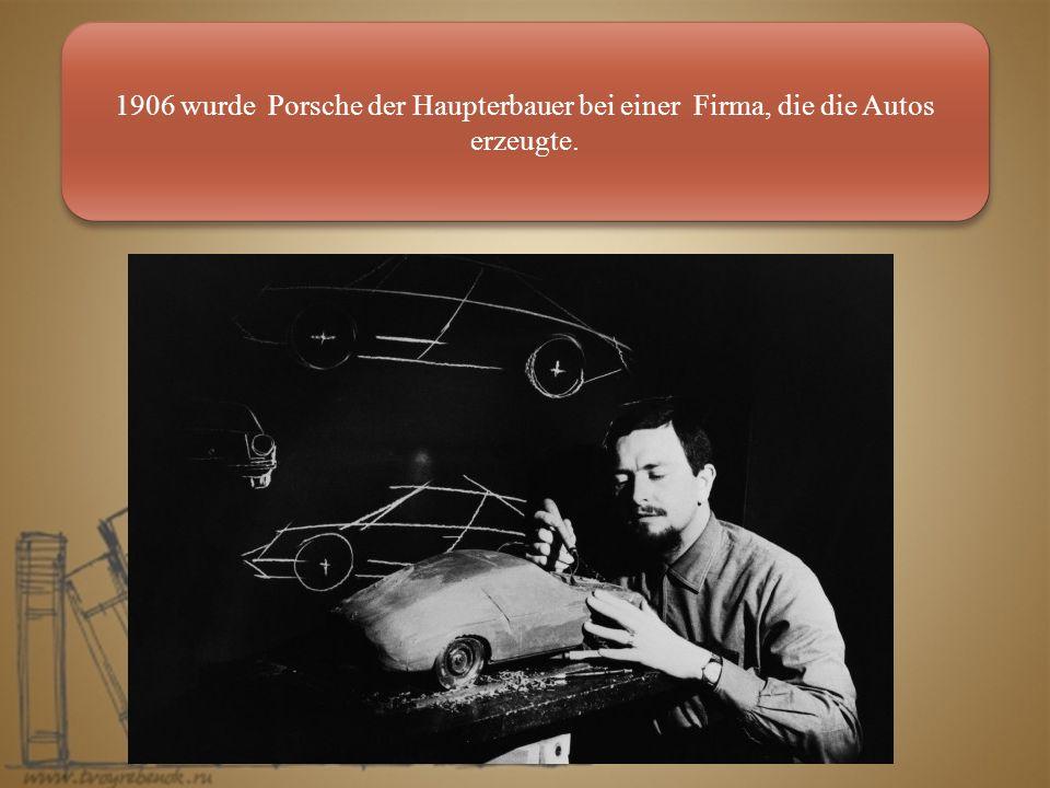 1906 wurde Porsche der Haupterbauer bei einer Firma, die die Autos erzeugte.