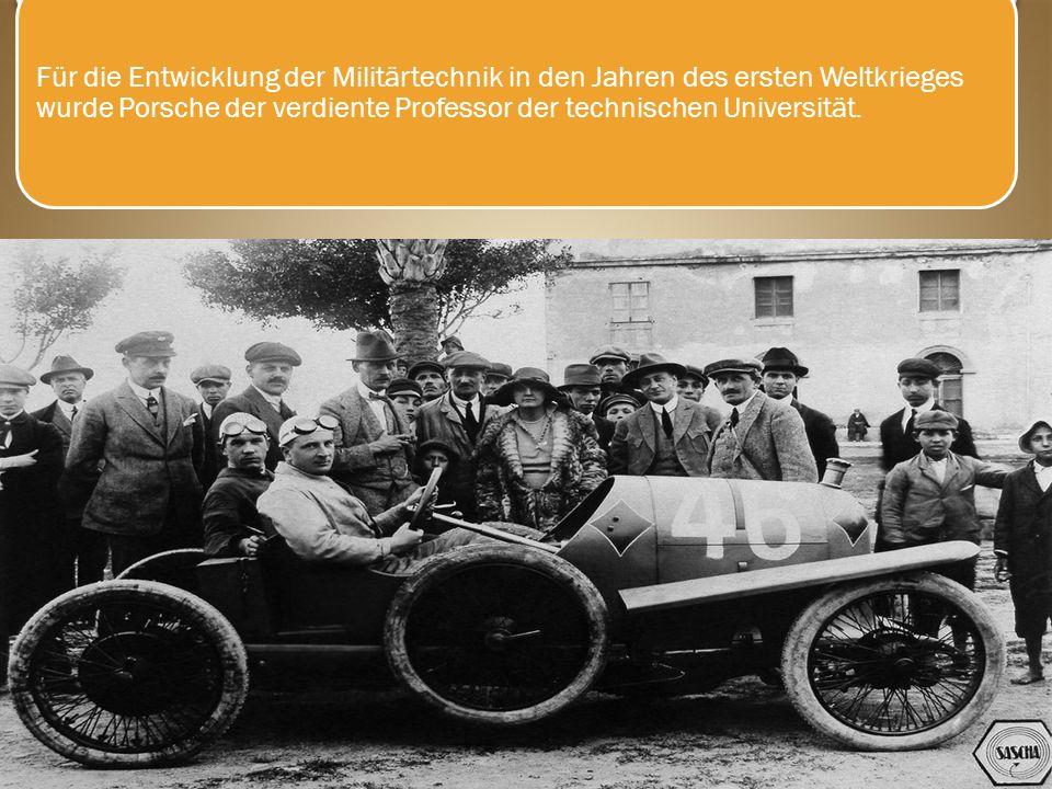 Für die Entwicklung der Militärtechnik in den Jahren des ersten Weltkrieges wurde Porsche der verdiente Professor der technischen Universität..