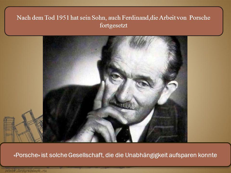 Nach dem Tod 1951 hat sein Sohn, auch Ferdinand,die Arbeit von Porsche fortgesetzt «Porsche» ist solche Gesellschaft, die die Unabhängigkeit aufsparen konnte
