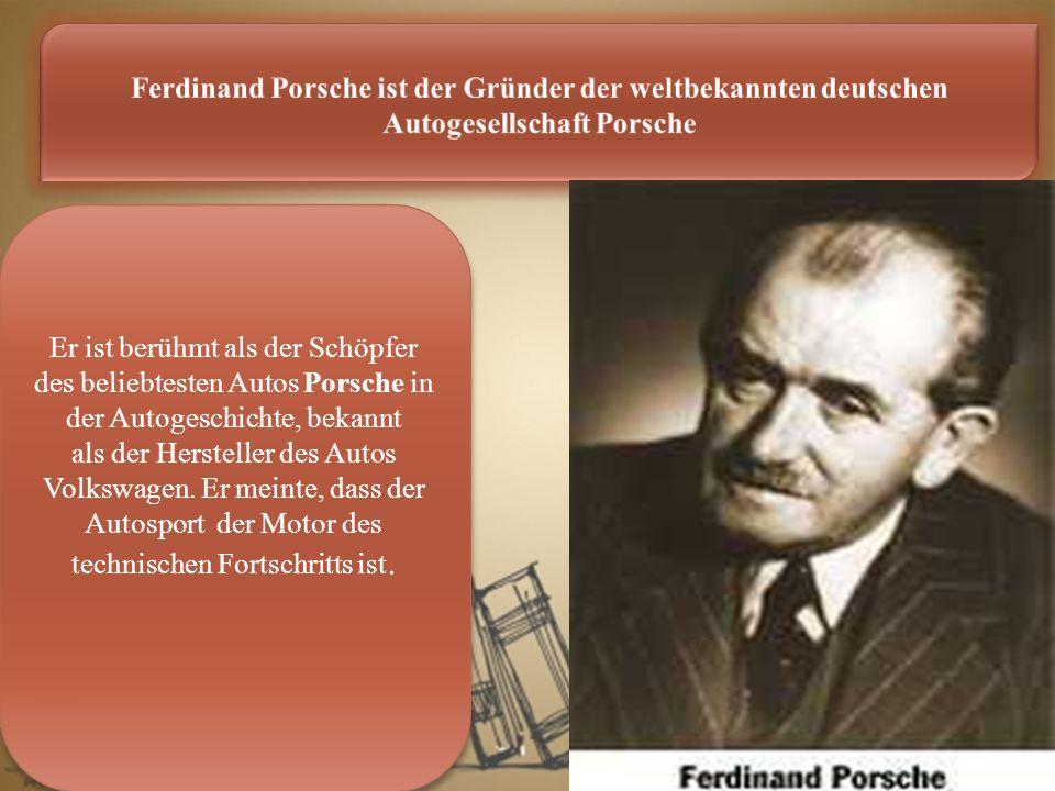 Ferdinand Porsche ist der Gründer der weltbekannten deutschen Autogesellschaft Porsche Er ist berühmt als der Schöpfer des beliebtesten Autos Porsche in der Autogeschichte, bekannt als der Hersteller des Autos Volkswagen.