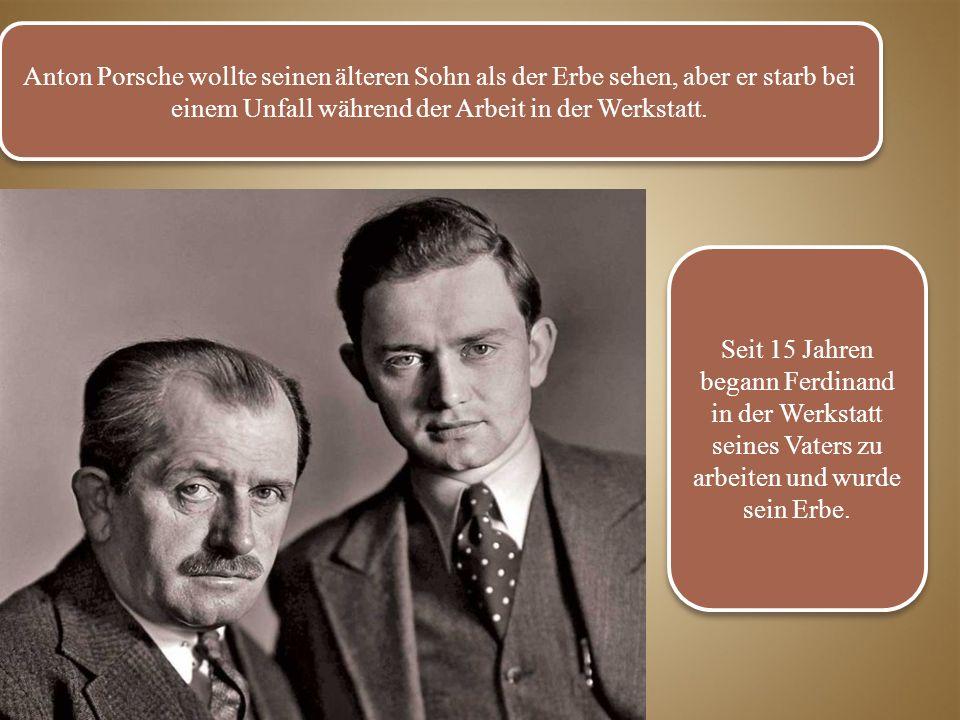 Anton Porsche wollte seinen älteren Sohn als der Erbe sehen, aber er starb bei einem Unfall während der Arbeit in der Werkstatt.