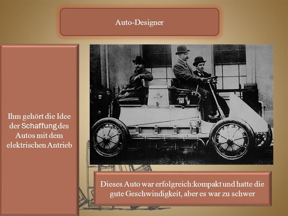 Auto-Designer Ihm gehört die Idee der Schaffung des Autos mit dem elektrischen Antrieb Dieses Auto war erfolgreich:kompakt und hatte die gute Geschwindigkeit, aber es war zu schwer