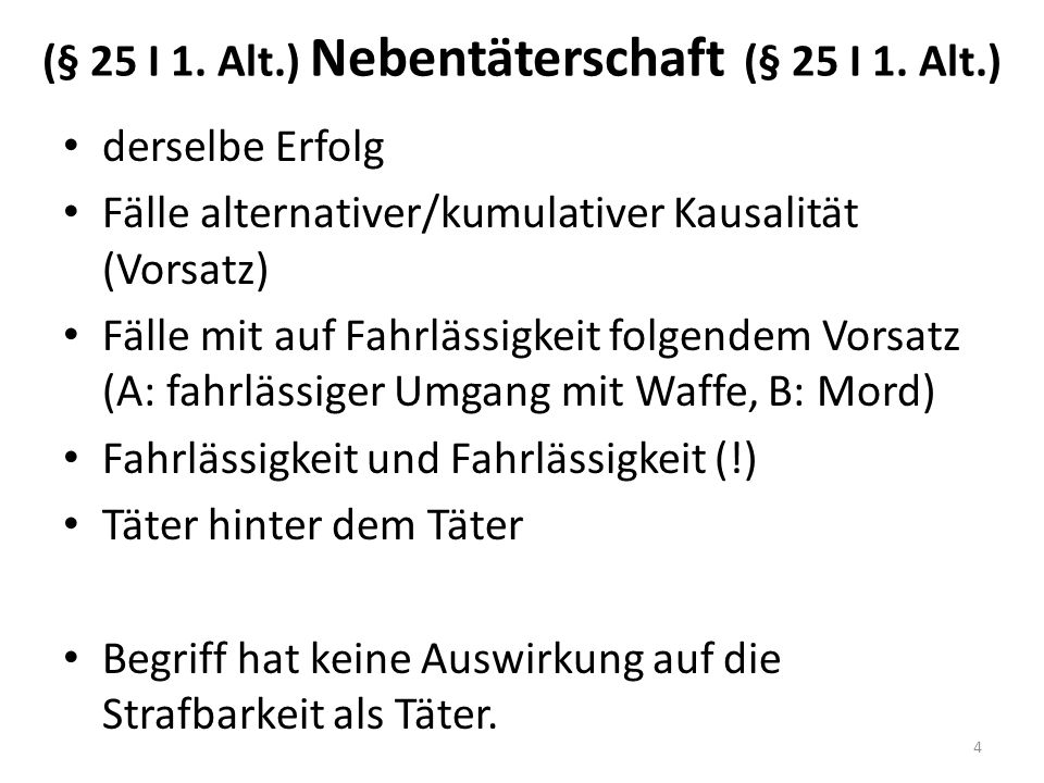 (§ 25 I 1. Alt.) Nebentäterschaft (§ 25 I 1.
