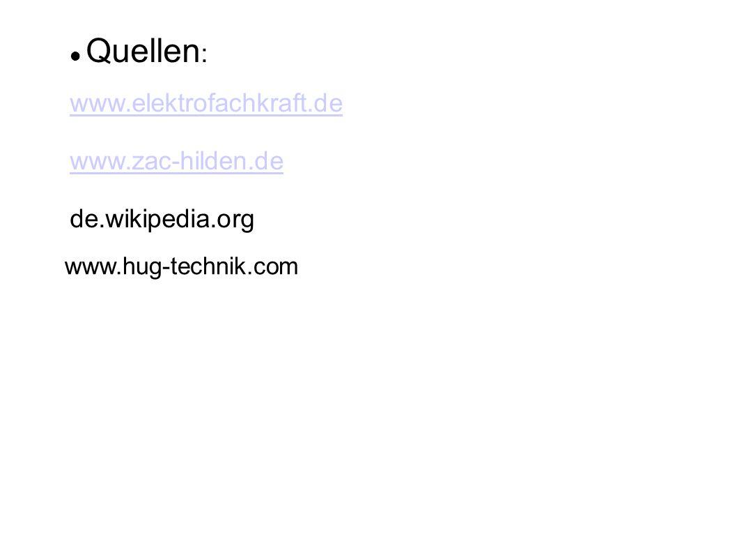 Quellen : www.elektrofachkraft.de www.zac-hilden.de de.wikipedia.org www.hug-technik.com