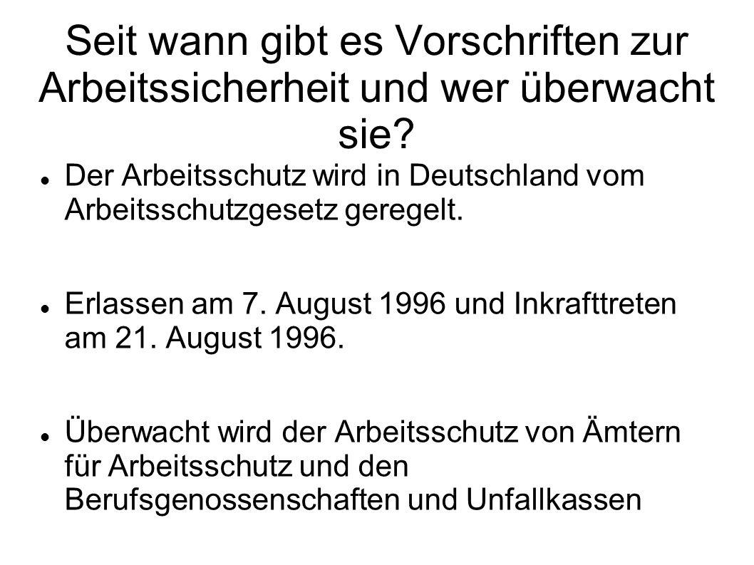Seit wann gibt es Vorschriften zur Arbeitssicherheit und wer überwacht sie? Der Arbeitsschutz wird in Deutschland vom Arbeitsschutzgesetz geregelt. Er