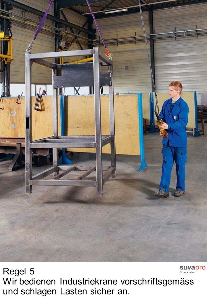 Regel 5 Wir bedienen Industriekrane vorschriftsgemäss und schlagen Lasten sicher an.