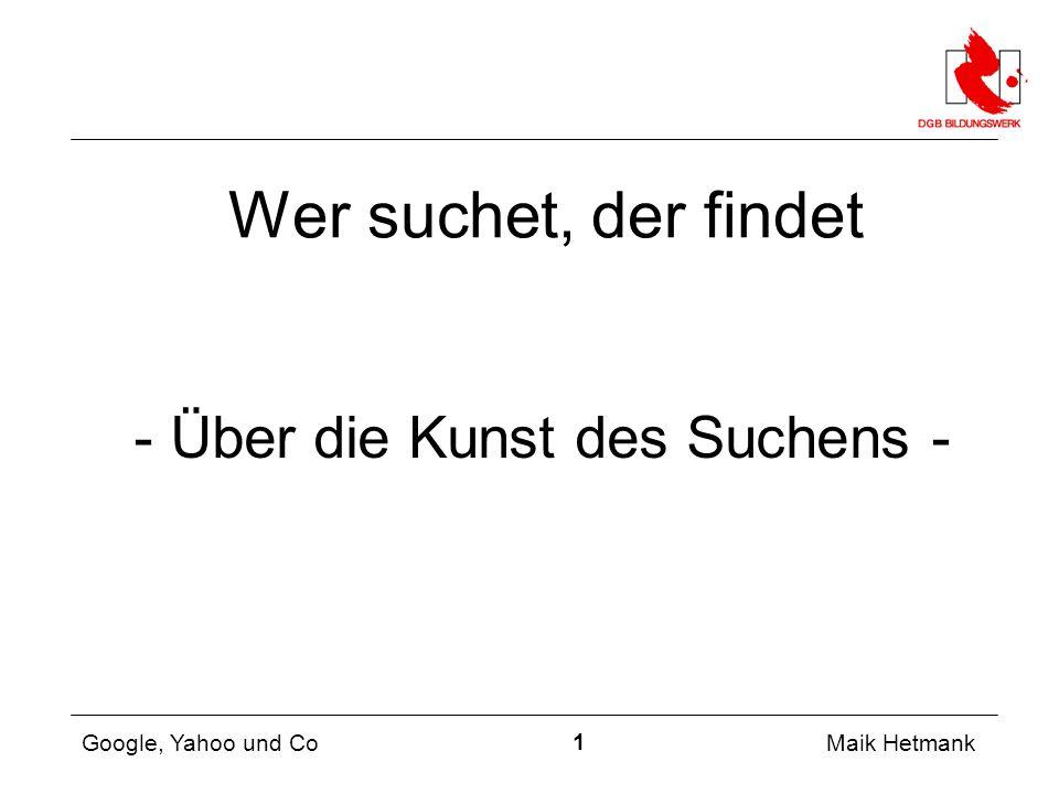 1 Maik Hetmank Google, Yahoo und Co Wer suchet, der findet - Über die Kunst des Suchens -
